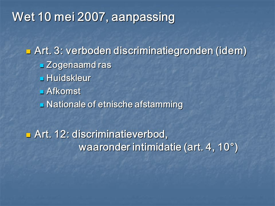 Wet 10 mei 2007, aanpassing Art. 3: verboden discriminatiegronden (idem) Art. 3: verboden discriminatiegronden (idem) Zogenaamd ras Zogenaamd ras Huid
