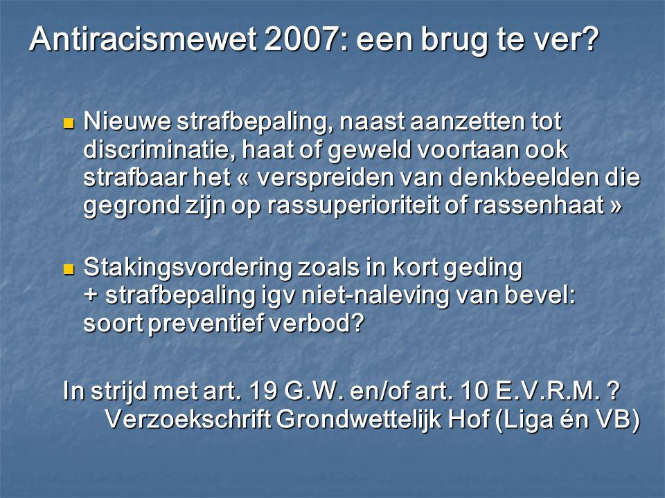 Antiracismewet 2007: een brug te ver? Nieuwe strafbepaling, naast aanzetten tot discriminatie, haat of geweld voortaan ook strafbaar het « verspreiden