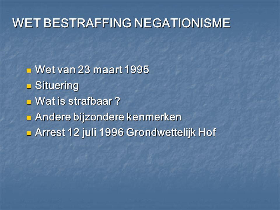 WET BESTRAFFING NEGATIONISME Wet van 23 maart 1995 Wet van 23 maart 1995 Situering Situering Wat is strafbaar ? Wat is strafbaar ? Andere bijzondere k