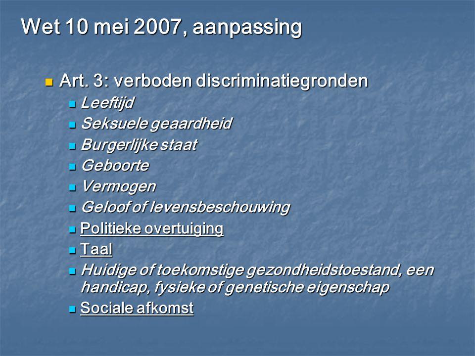 Wet 10 mei 2007, aanpassing Art. 3: verboden discriminatiegronden Art. 3: verboden discriminatiegronden Leeftijd Leeftijd Seksuele geaardheid Seksuele