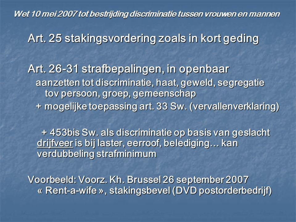 Wet 10 mei 2007 tot bestrijding discriminatie tussen vrouwen en mannen Art. 25 stakingsvordering zoals in kort geding Art. 26-31 strafbepalingen, in o