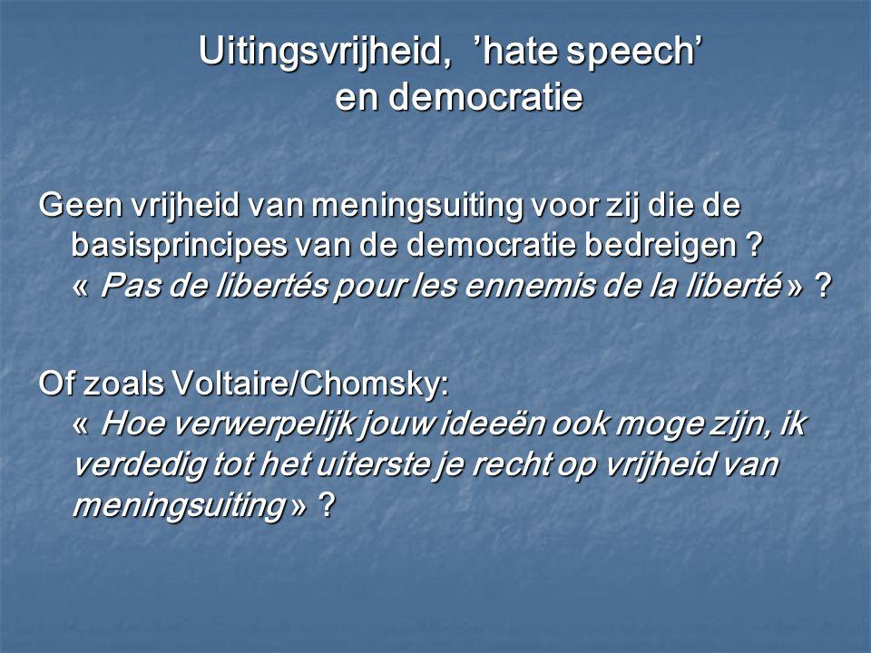 Uitingsvrijheid, 'hate speech' en democratie Uitingsvrijheid, 'hate speech' en democratie Geen vrijheid van meningsuiting voor zij die de basisprincip