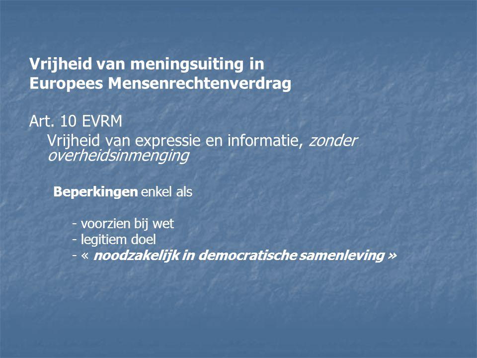Vrijheid van meningsuiting in Europees Mensenrechtenverdrag Art. 10 EVRM Vrijheid van expressie en informatie, zonder overheidsinmenging Beperkingen e