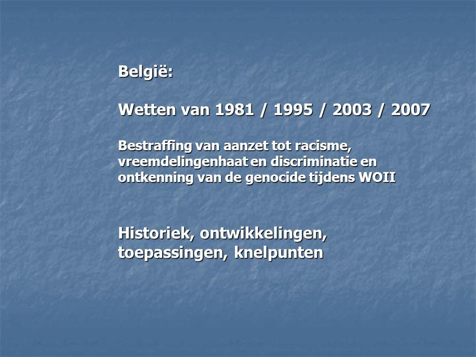 België: Wetten van 1981 / 1995 / 2003 / 2007 Bestraffing van aanzet tot racisme, vreemdelingenhaat en discriminatie en ontkenning van de genocide tijd