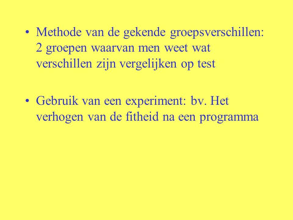 Methode van de gekende groepsverschillen: 2 groepen waarvan men weet wat verschillen zijn vergelijken op test Gebruik van een experiment: bv. Het verh