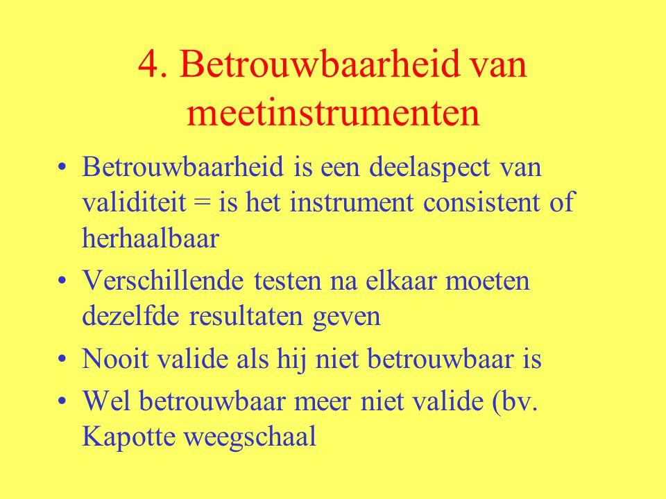 4. Betrouwbaarheid van meetinstrumenten Betrouwbaarheid is een deelaspect van validiteit = is het instrument consistent of herhaalbaar Verschillende t