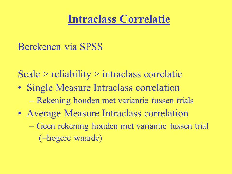 Intraclass Correlatie Berekenen via SPSS Scale > reliability > intraclass correlatie Single Measure Intraclass correlation –Rekening houden met varian