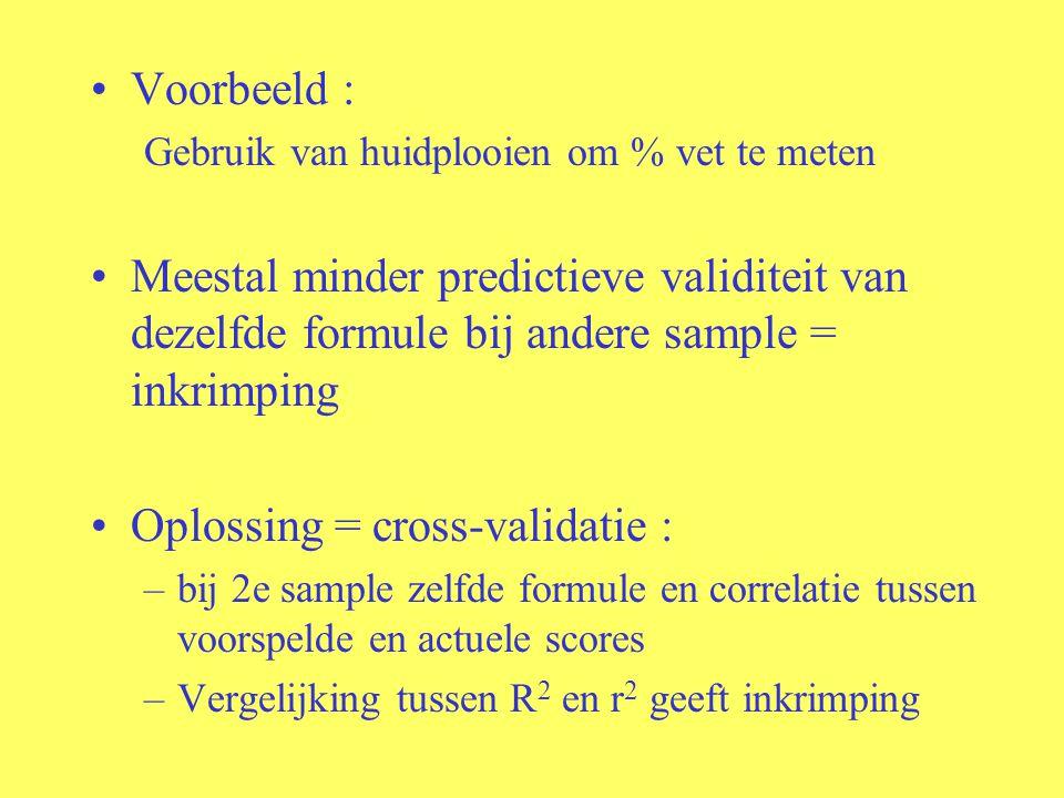 Voorbeeld : Gebruik van huidplooien om % vet te meten Meestal minder predictieve validiteit van dezelfde formule bij andere sample = inkrimping Oploss