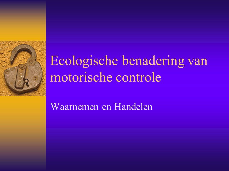 Ecologische benadering van motorische controle Waarnemen en Handelen