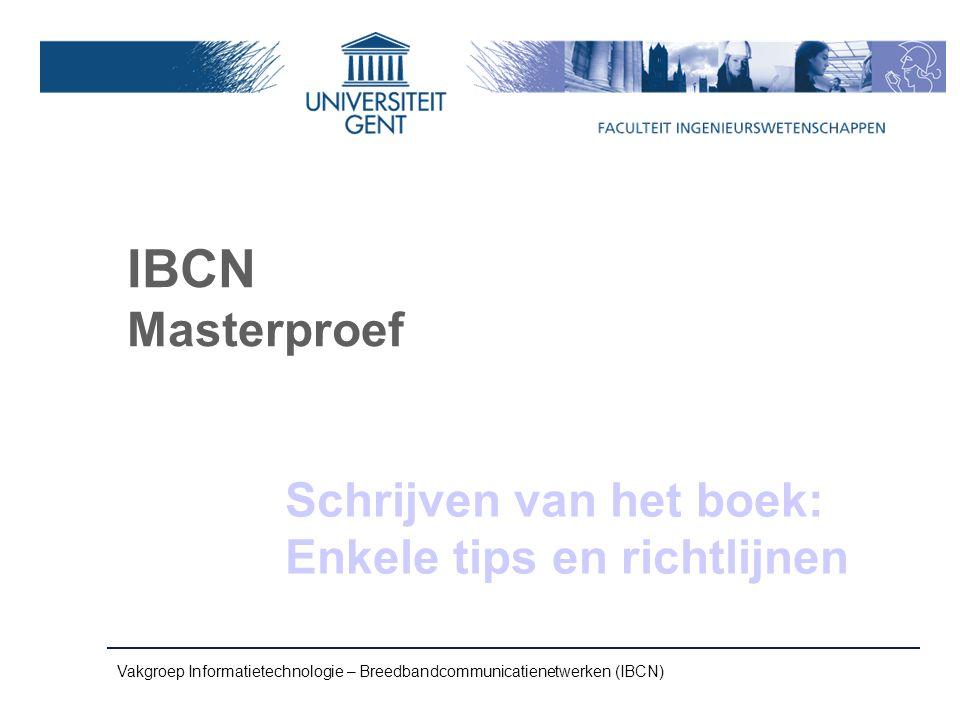 Vakgroep Informatietechnologie – Breedbandcommunicatienetwerken (IBCN) IBCN Masterproef Schrijven van het boek: Enkele tips en richtlijnen