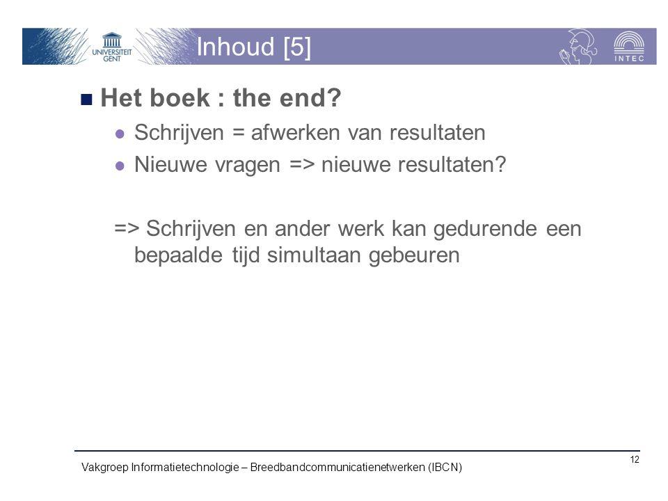 Inhoud [5] Het boek : the end? Schrijven = afwerken van resultaten Nieuwe vragen => nieuwe resultaten? => Schrijven en ander werk kan gedurende een be