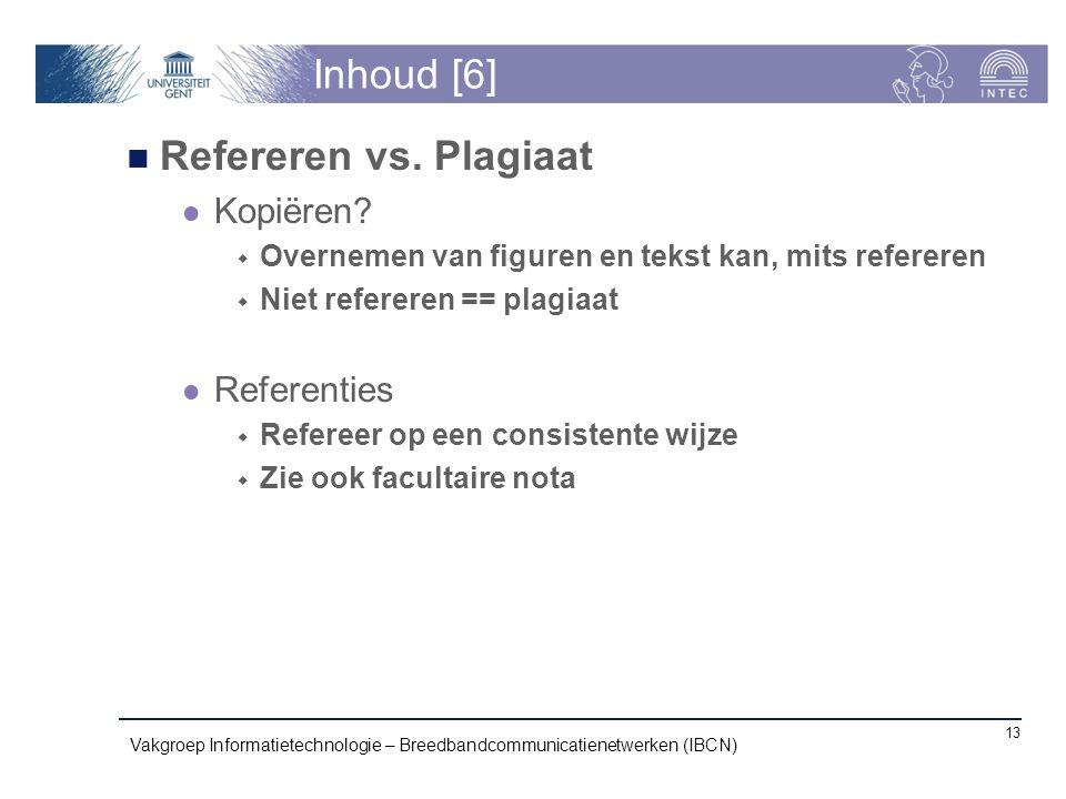 Inhoud [6] Refereren vs. Plagiaat Kopiëren?  Overnemen van figuren en tekst kan, mits refereren  Niet refereren == plagiaat Referenties  Refereer o