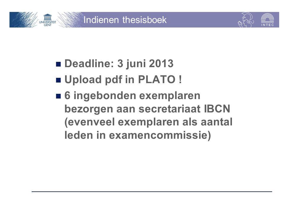 Indienen thesisboek Deadline: 3 juni 2013 Upload pdf in PLATO ! 6 ingebonden exemplaren bezorgen aan secretariaat IBCN (evenveel exemplaren als aantal