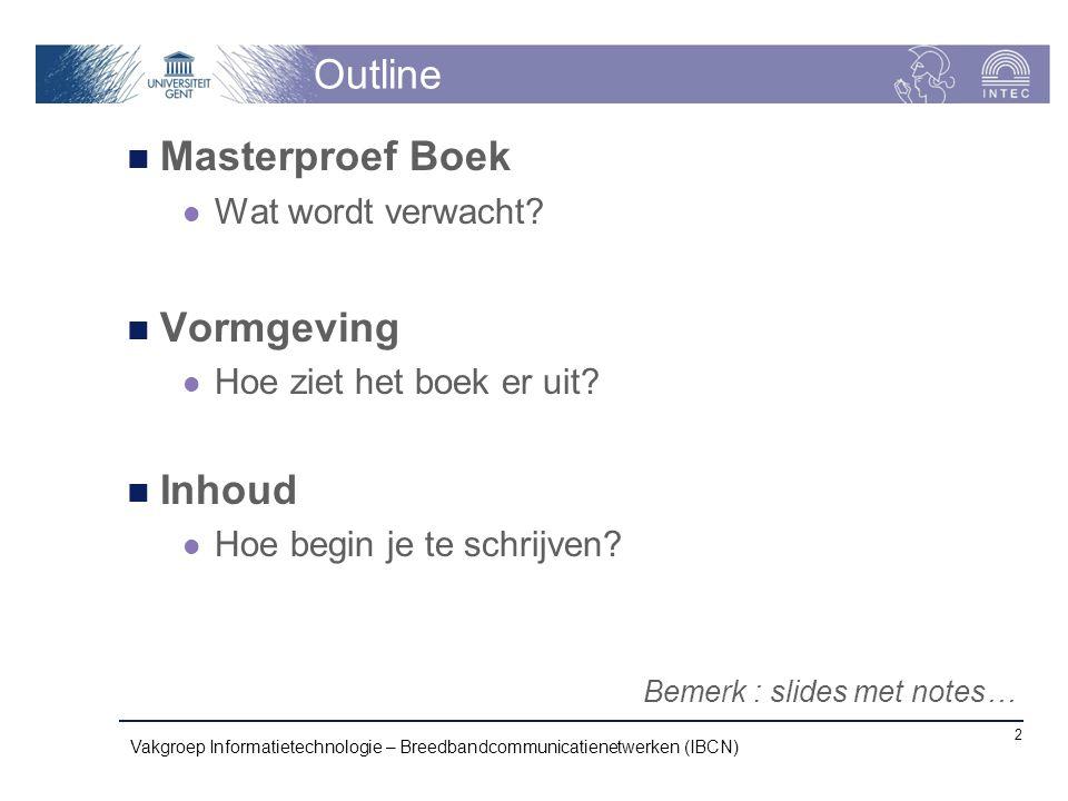 Outline Masterproef Boek Wat wordt verwacht? Vormgeving Hoe ziet het boek er uit? Inhoud Hoe begin je te schrijven? Vakgroep Informatietechnologie – B