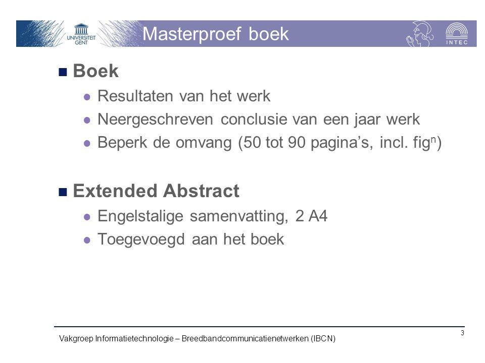 Masterproef boek Boek Resultaten van het werk Neergeschreven conclusie van een jaar werk Beperk de omvang (50 tot 90 pagina's, incl. fig n ) Extended