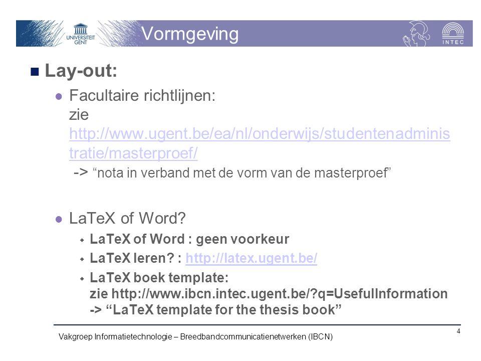"""Vormgeving Lay-out: Facultaire richtlijnen: zie http://www.ugent.be/ea/nl/onderwijs/studentenadminis tratie/masterproef/ -> """"nota in verband met de vo"""
