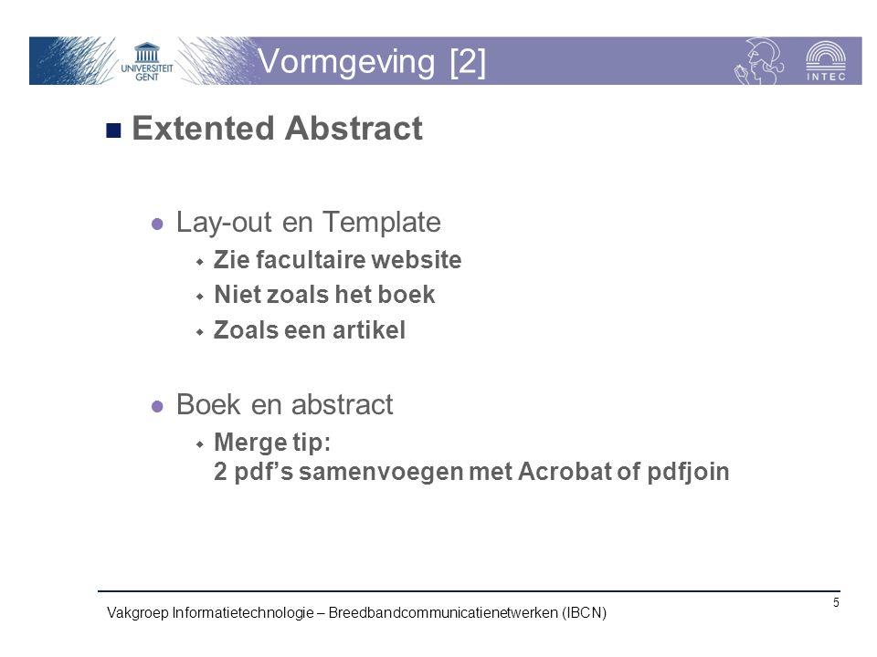 Vormgeving [2] Extented Abstract Lay-out en Template  Zie facultaire website  Niet zoals het boek  Zoals een artikel Boek en abstract  Merge tip: