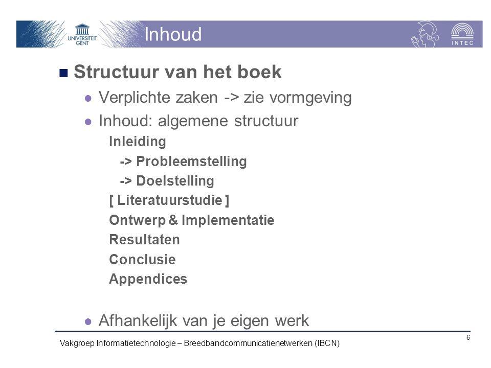 Inhoud Structuur van het boek Verplichte zaken -> zie vormgeving Inhoud: algemene structuur Inleiding -> Probleemstelling -> Doelstelling [ Literatuur