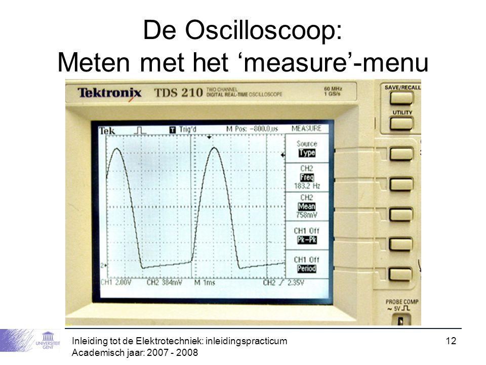 Inleiding tot de Elektrotechniek: inleidingspracticum Academisch jaar: 2007 - 2008 12 De Oscilloscoop: Meten met het 'measure'-menu