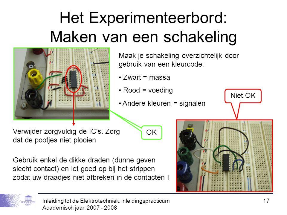 Inleiding tot de Elektrotechniek: inleidingspracticum Academisch jaar: 2007 - 2008 17 Het Experimenteerbord: Maken van een schakeling Maak je schakeli