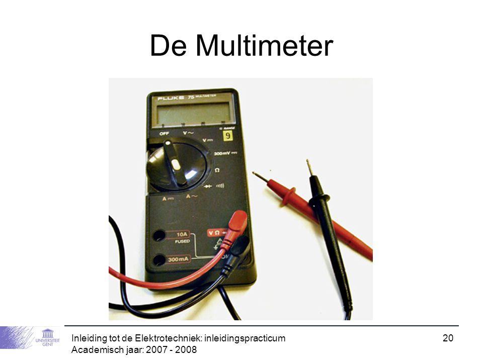 Inleiding tot de Elektrotechniek: inleidingspracticum Academisch jaar: 2007 - 2008 20 De Multimeter
