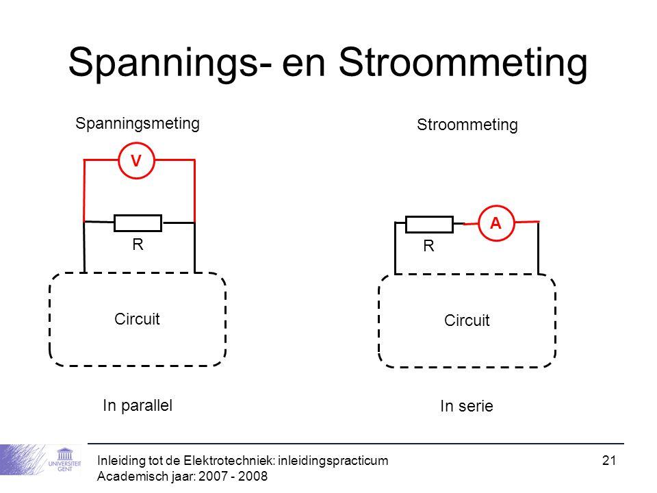 Inleiding tot de Elektrotechniek: inleidingspracticum Academisch jaar: 2007 - 2008 21 Spannings- en Stroommeting Circuit R V Spanningsmeting In parall