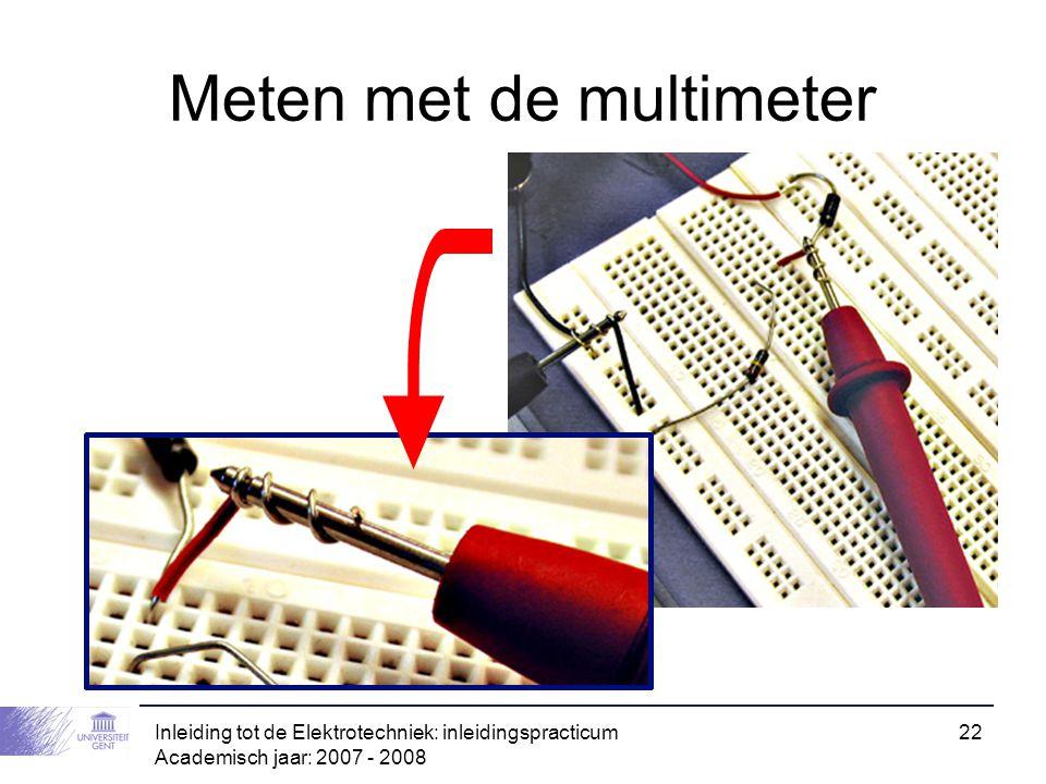 Inleiding tot de Elektrotechniek: inleidingspracticum Academisch jaar: 2007 - 2008 22 Meten met de multimeter