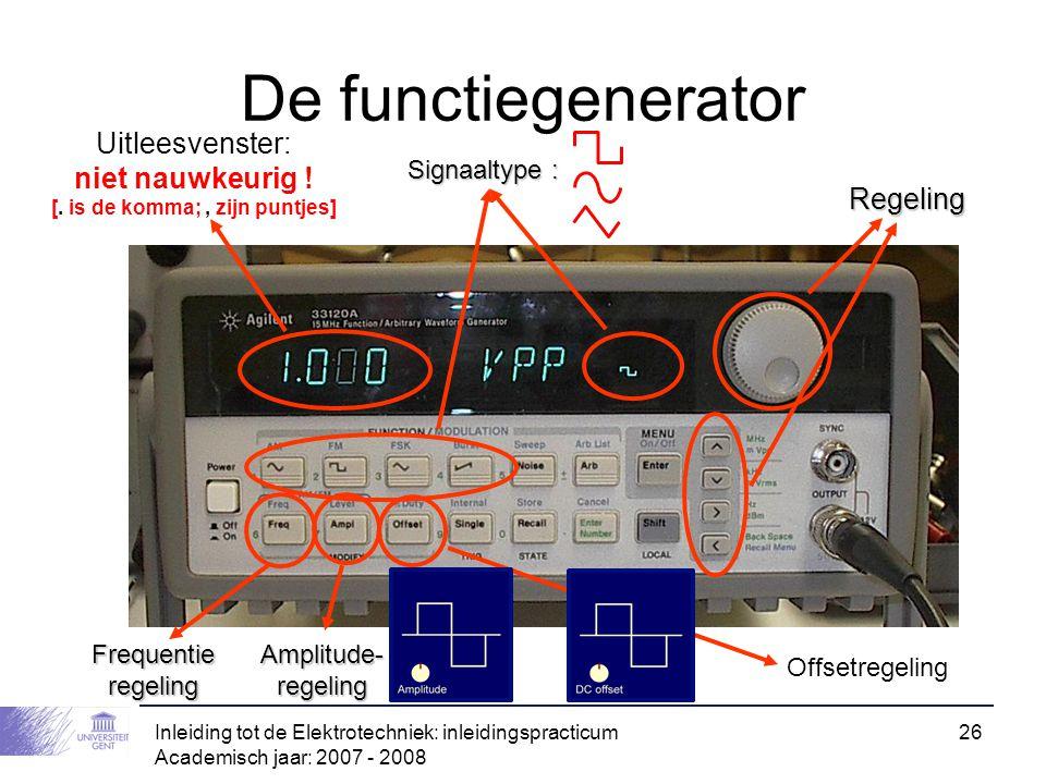 Inleiding tot de Elektrotechniek: inleidingspracticum Academisch jaar: 2007 - 2008 26 De functiegenerator Frequentie regeling Signaaltype : Uitleesven