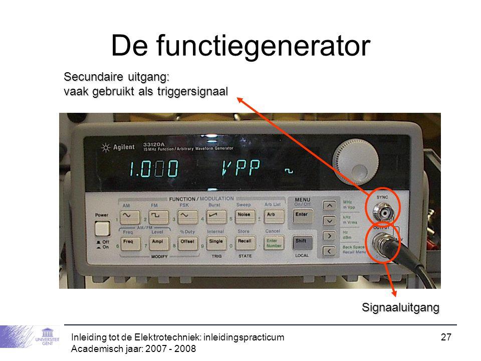 Inleiding tot de Elektrotechniek: inleidingspracticum Academisch jaar: 2007 - 2008 27 De functiegenerator Signaaluitgang Secundaire uitgang: vaak gebr