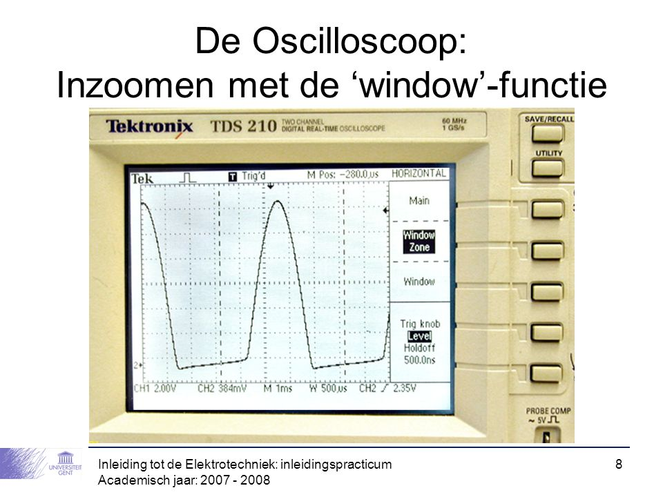 Inleiding tot de Elektrotechniek: inleidingspracticum Academisch jaar: 2007 - 2008 8 De Oscilloscoop: Inzoomen met de 'window'-functie