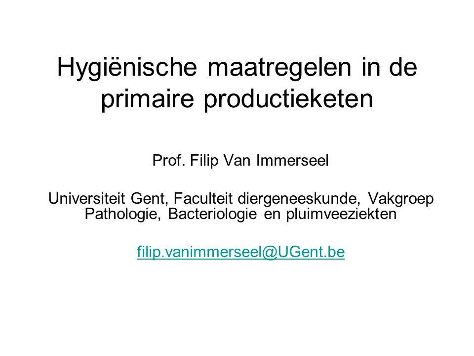 Hygiënische maatregelen in de primaire productieketen Prof. Filip Van Immerseel Universiteit Gent, Faculteit diergeneeskunde, Vakgroep Pathologie, Bac