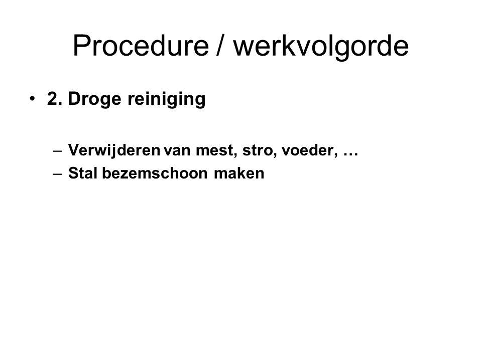 Procedure / werkvolgorde 2. Droge reiniging –Verwijderen van mest, stro, voeder, … –Stal bezemschoon maken