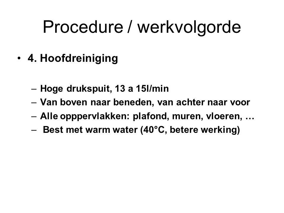 Procedure / werkvolgorde 4. Hoofdreiniging –Hoge drukspuit, 13 a 15l/min –Van boven naar beneden, van achter naar voor –Alle opppervlakken: plafond, m