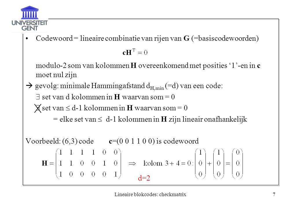 Lineaire blokcodes: checkmatrix7 Codewoord = lineaire combinatie van rijen van G (=basiscodewoorden) modulo-2 som van kolommen H overeenkomend met pos