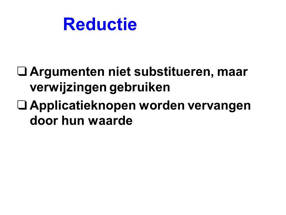 Reductie qArgumenten niet substitueren, maar verwijzingen gebruiken qApplicatieknopen worden vervangen door hun waarde