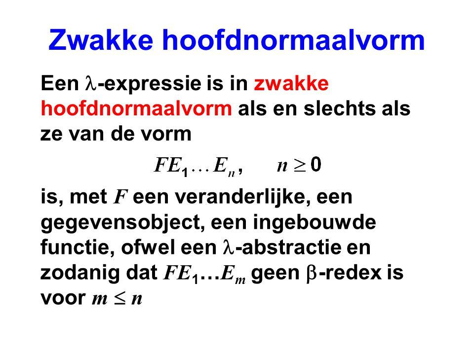 Zwakke hoofdnormaalvorm is, met F een veranderlijke, een gegevensobject, een ingebouwde functie, ofwel een -abstractie en zodanig dat FE 1 … E m geen  -redex is voor m  n Een -expressie is in zwakke hoofdnormaalvorm als en slechts als ze van de vorm