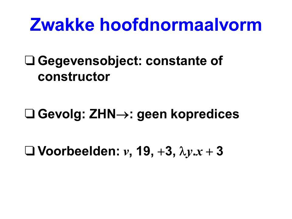 Zwakke hoofdnormaalvorm qGegevensobject: constante of constructor qGevolg: ZHN  : geen kopredices  Voorbeelden: v, 19,  3, y.
