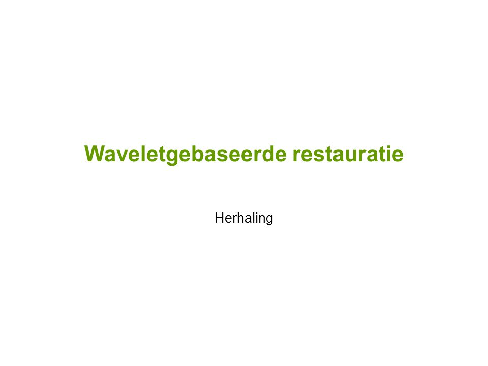 Waveletgebaseerde restauratie Herhaling
