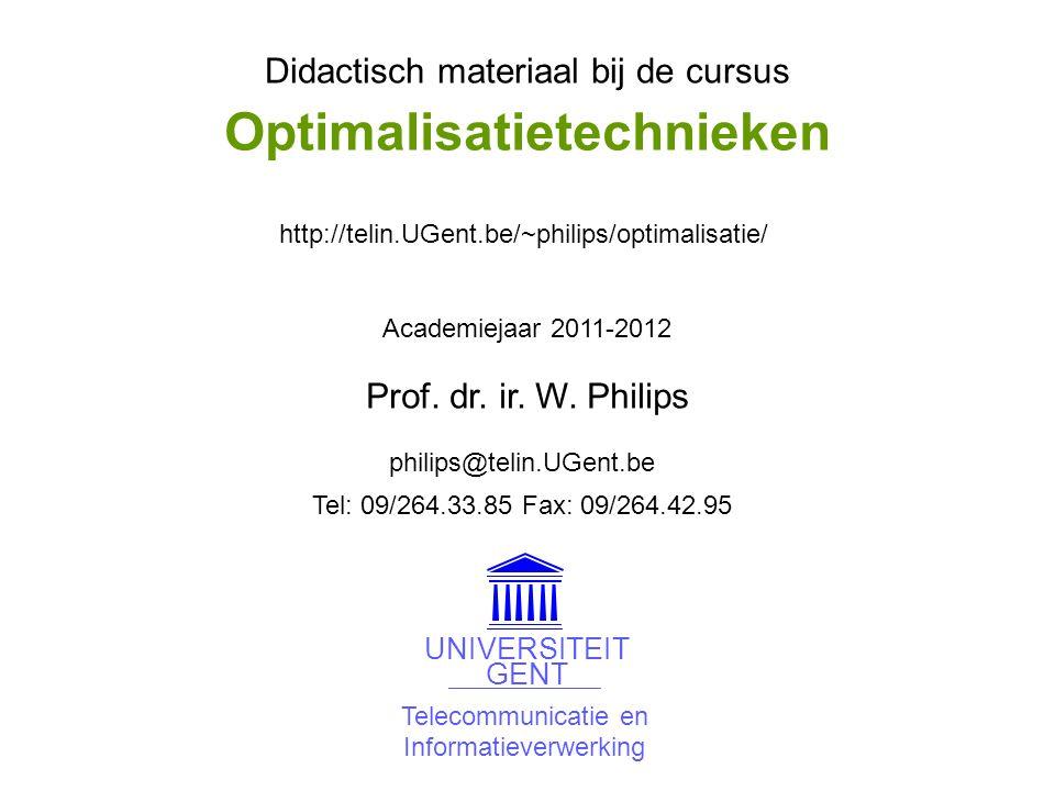 Didactisch materiaal bij de cursus Academiejaar 2011-2012 philips@telin.UGent.be http://telin.UGent.be/~philips/optimalisatie/ Tel: 09/264.33.85 Fax: 09/264.42.95 Prof.