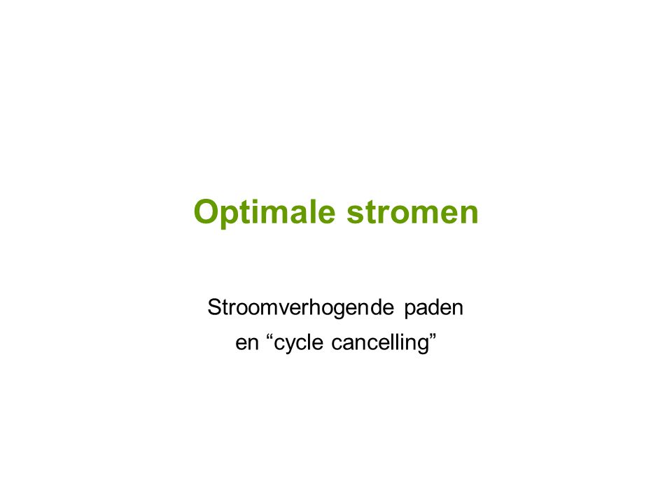 "Optimale stromen Stroomverhogende paden en ""cycle cancelling"""