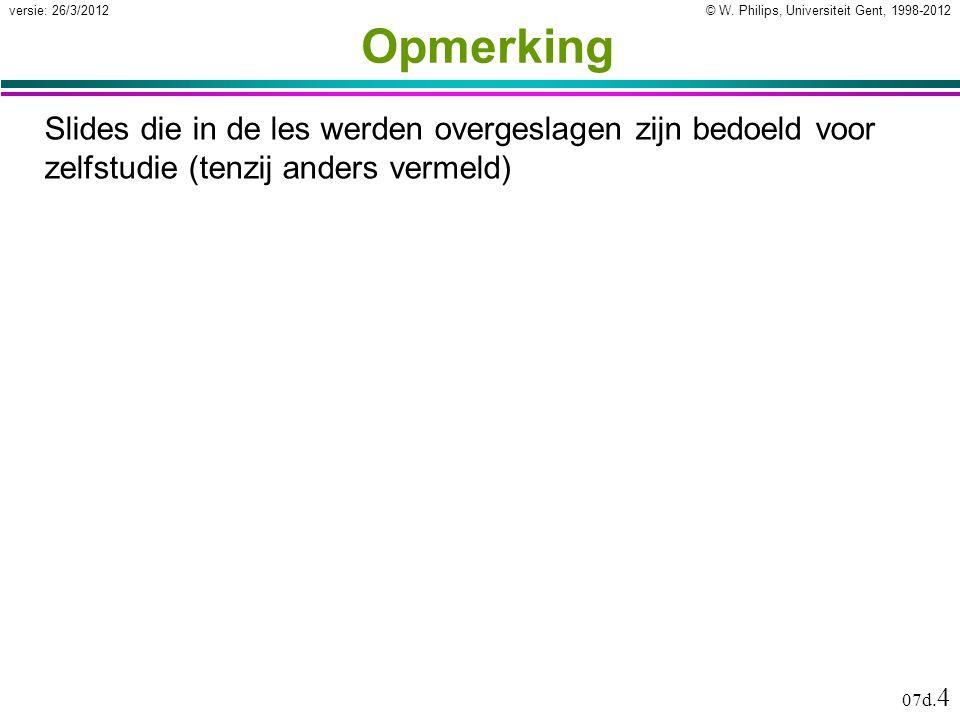 © W.Philips, Universiteit Gent, 1998-2012versie: 26/3/2012 07d.