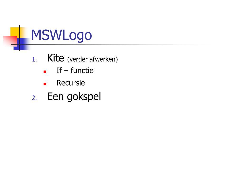 MSWLogo 1. Kite (verder afwerken) If – functie Recursie 2. Een gokspel