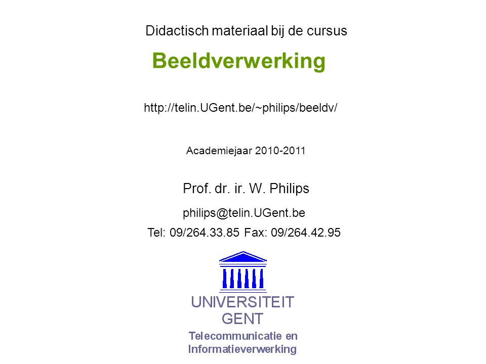 © W.Philips, Universiteit Gent, 1999-2011versie: 8/12/2010 xx.