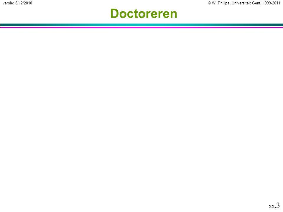 © W. Philips, Universiteit Gent, 1999-2011versie: 8/12/2010 xx. 3 Doctoreren