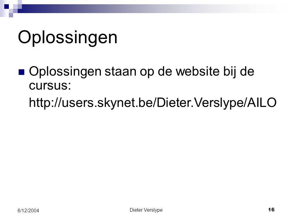 Dieter Verslype16 6/12/2004 Oplossingen Oplossingen staan op de website bij de cursus: http://users.skynet.be/Dieter.Verslype/AILO