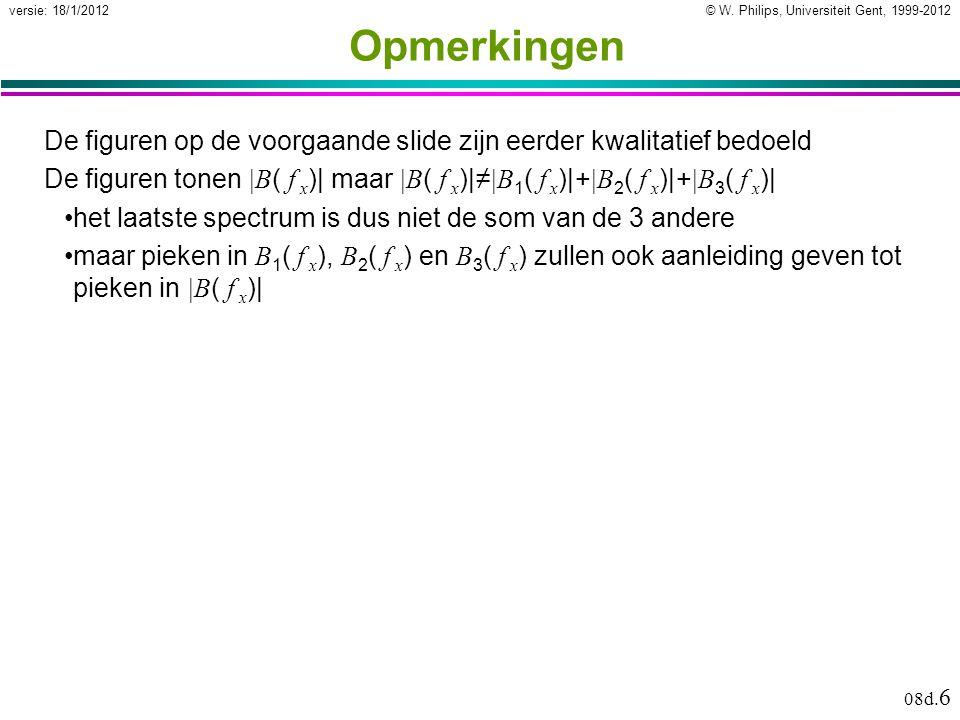 © W. Philips, Universiteit Gent, 1999-2012versie: 18/1/2012 08d. 6 Opmerkingen De figuren op de voorgaande slide zijn eerder kwalitatief bedoeld De fi
