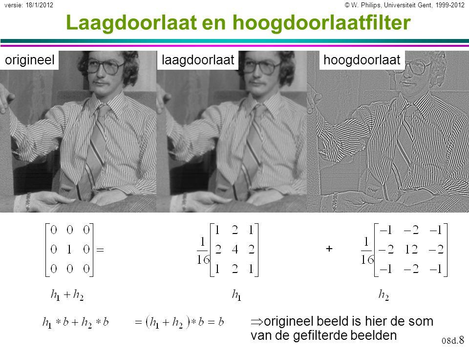 © W. Philips, Universiteit Gent, 1999-2012versie: 18/1/2012 08d. 8 Laagdoorlaat en hoogdoorlaatfilter origineellaagdoorlaathoogdoorlaat +  origineel