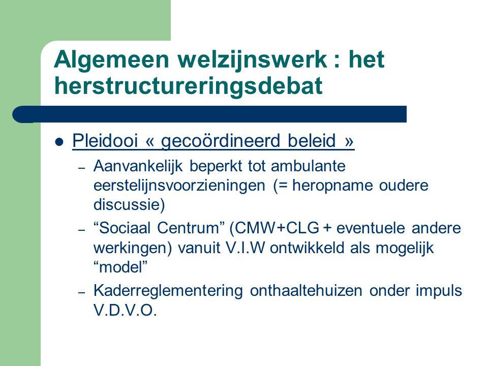 Algemeen welzijnswerk : het herstructureringsdebat Pleidooi « gecoördineerd beleid » – Aanvankelijk beperkt tot ambulante eerstelijnsvoorzieningen (=