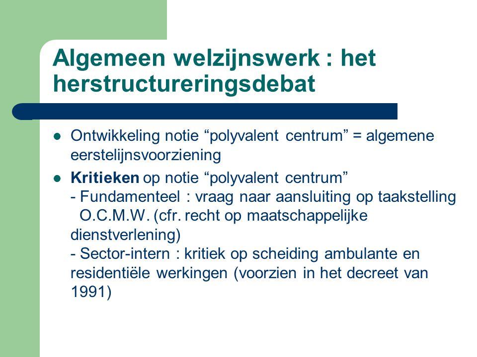"""Algemeen welzijnswerk : het herstructureringsdebat Ontwikkeling notie """"polyvalent centrum"""" = algemene eerstelijnsvoorziening Kritieken op notie """"polyv"""