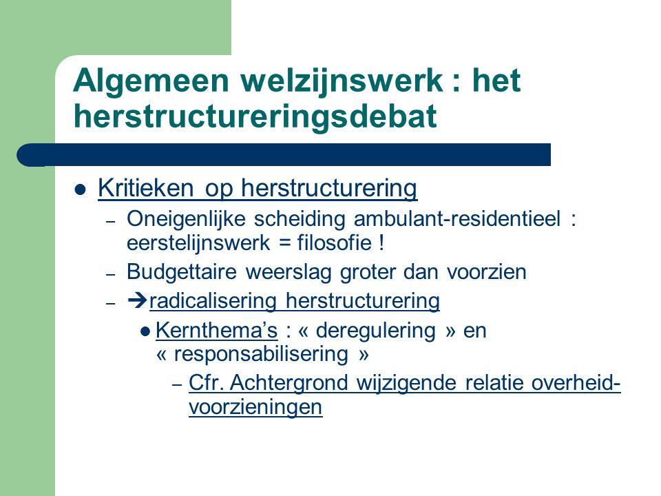 Algemeen welzijnswerk : het herstructureringsdebat Kritieken op herstructurering – Oneigenlijke scheiding ambulant-residentieel : eerstelijnswerk = fi